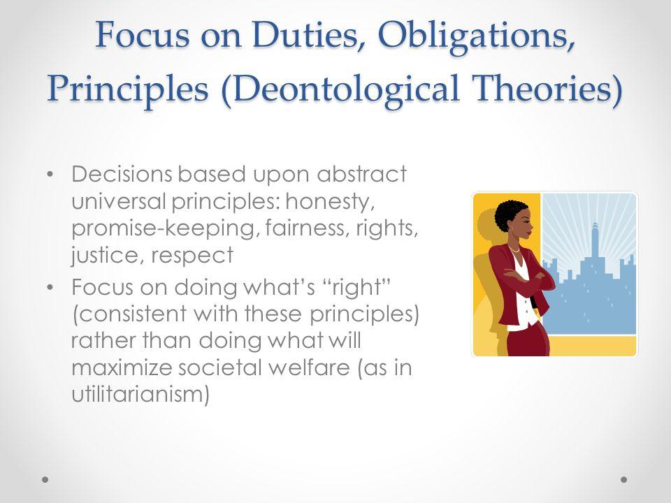 Focus on Duties, Obligations, Principles (Deontological Theories)