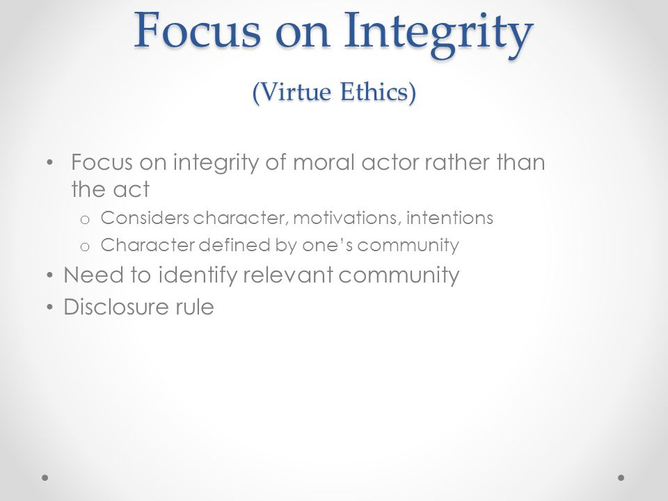 Focus on Integrity (Virtue Ethics)