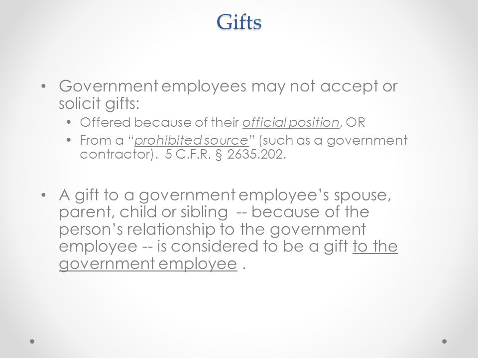 Gifts Government employees may not accept or solicit gifts: