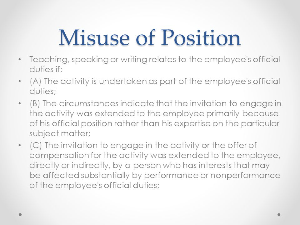 Misuse of Position Teaching, speaking or writing relates to the employee s official duties if: