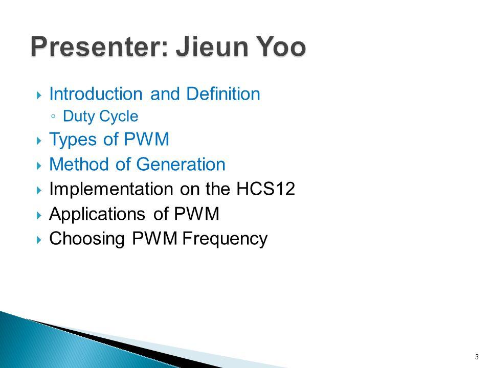 Presenter: Jieun Yoo Introduction and Definition Types of PWM