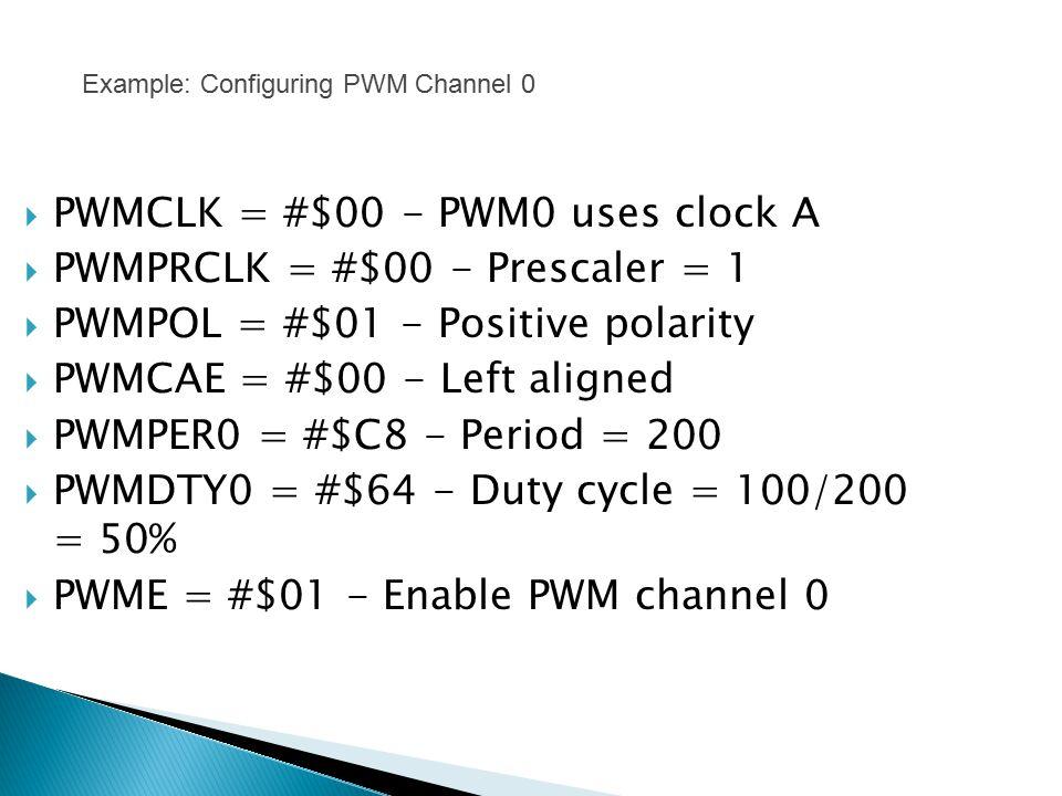 PWMCLK = #$00 - PWM0 uses clock A PWMPRCLK = #$00 - Prescaler = 1