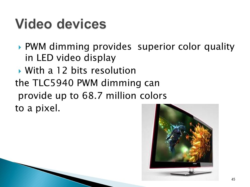 Video devices PWM dimming provides superior color quality in LED video display. With a 12 bits resolution.
