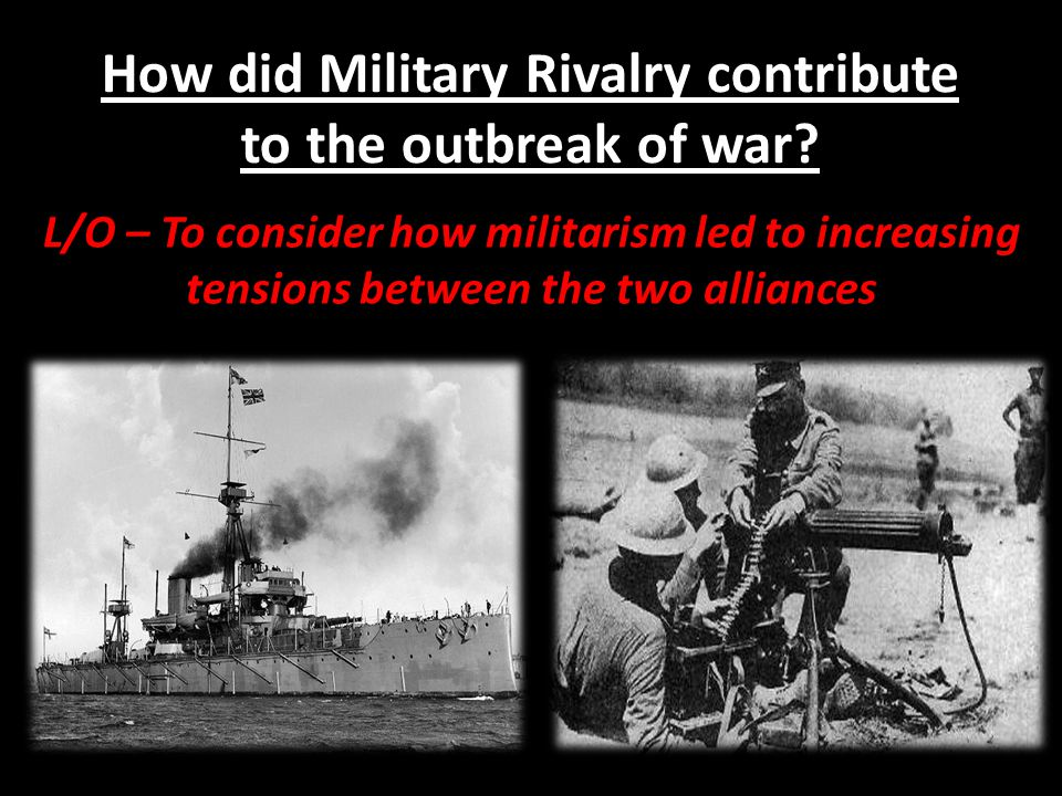 How did Military Rivalry contribute to the outbreak of war