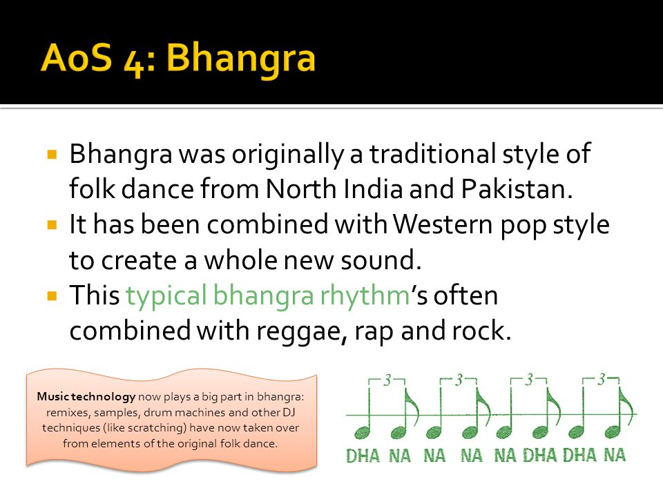 AoS 4: Bhangra Bhangra was originally a traditional style of folk dance from North India and Pakistan.