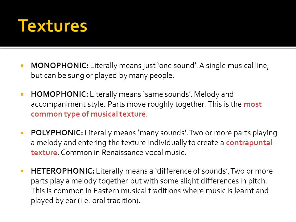 Textures MONOPHONIC: Literally means just 'one sound'. A single musical line, but can be sung or played by many people.