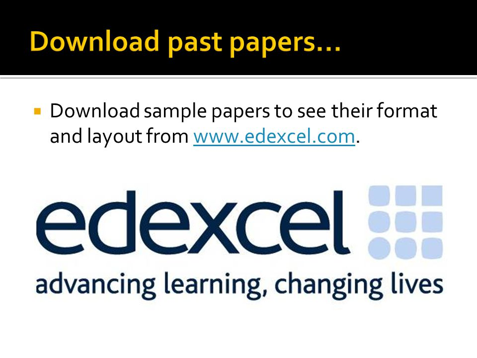 Download past papers... Download sample papers to see their format and layout from www.edexcel.com.