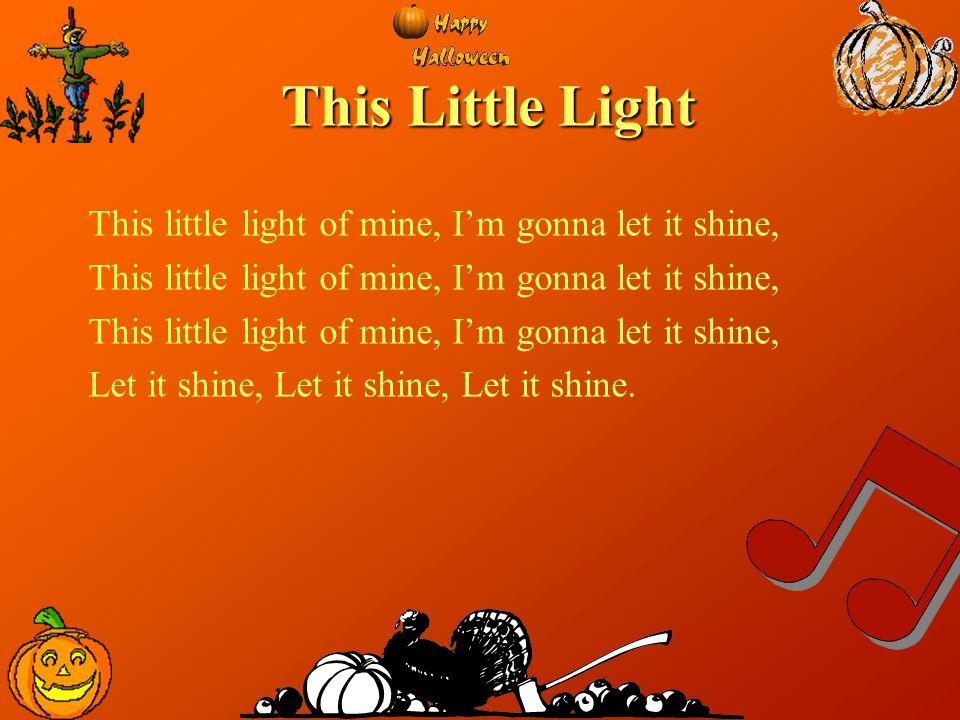 This Little Light This little light of mine, I'm gonna let it shine,