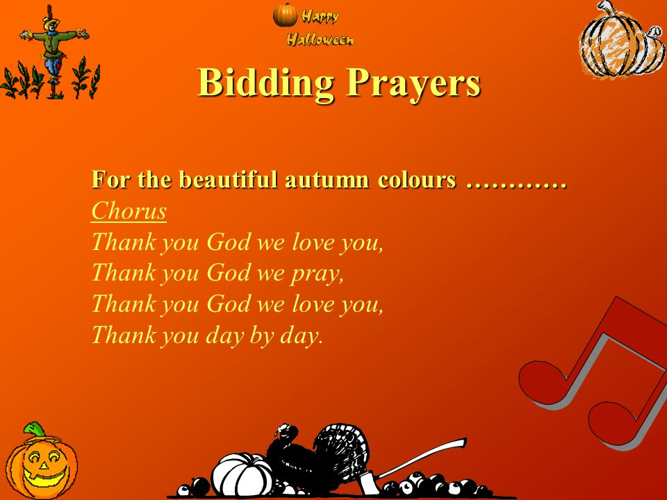 Bidding Prayers For the beautiful autumn colours ………… Chorus