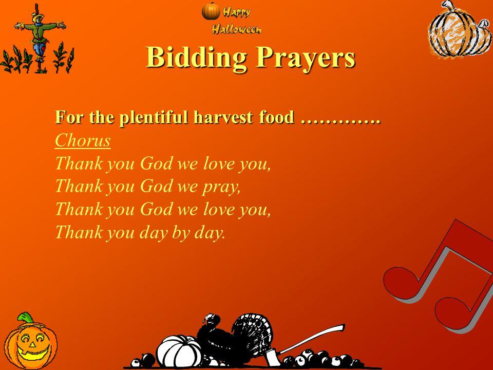 Bidding Prayers For the plentiful harvest food …………. Chorus