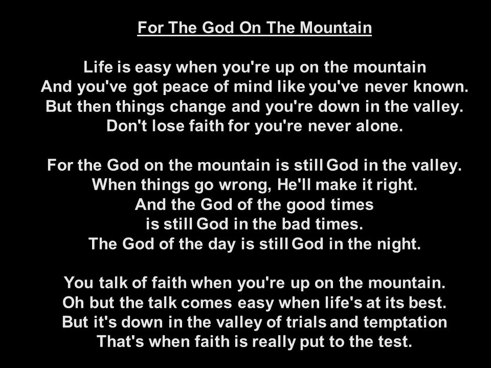 For The God On The Mountain Life is easy when you re up on the mountain And you ve got peace of mind like you ve never known.
