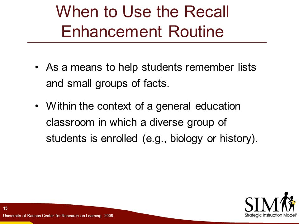 When to Use the Recall Enhancement Routine