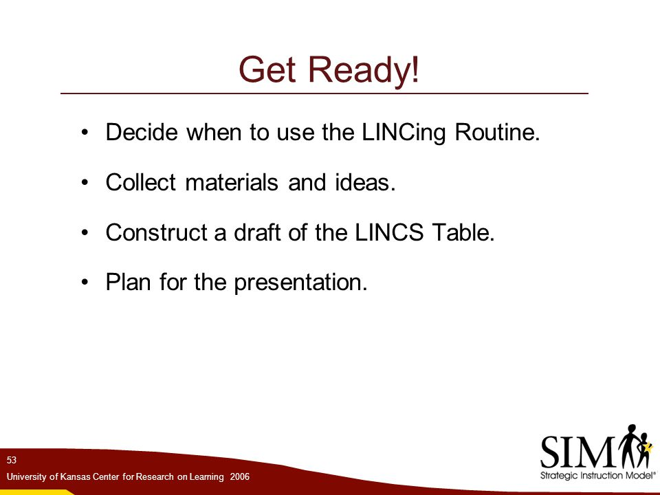 Get Ready! Decide when to use the LINCing Routine.
