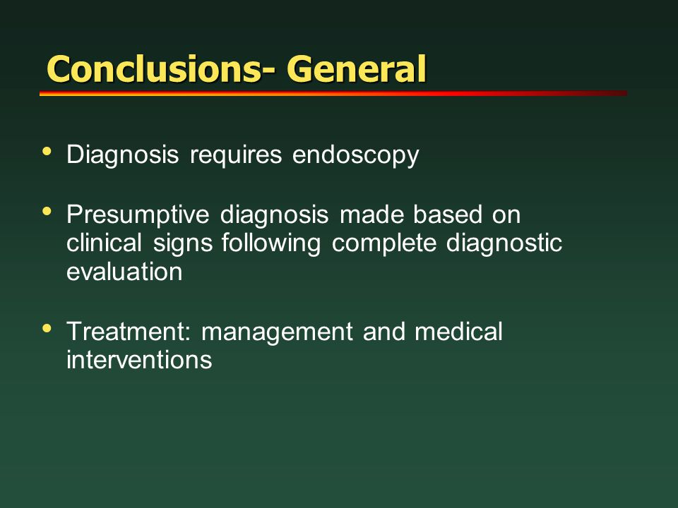 Conclusions- General Diagnosis requires endoscopy