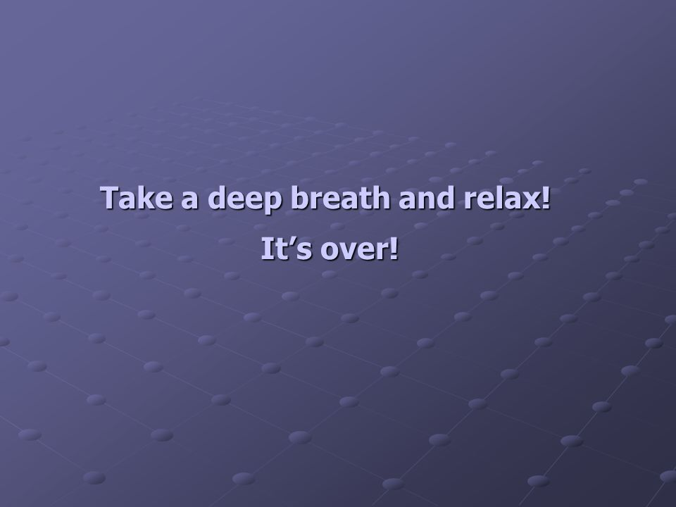 Take a deep breath and relax!
