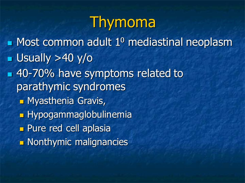 Thymoma Most common adult 10 mediastinal neoplasm Usually >40 y/o