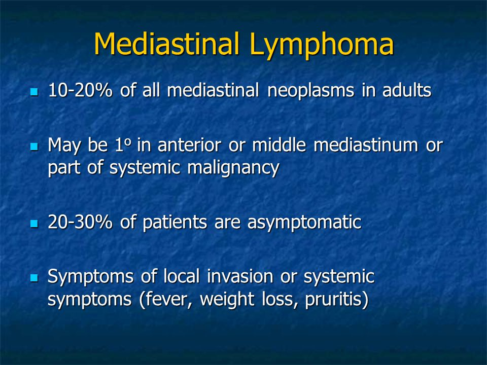 Mediastinal Lymphoma 10-20% of all mediastinal neoplasms in adults