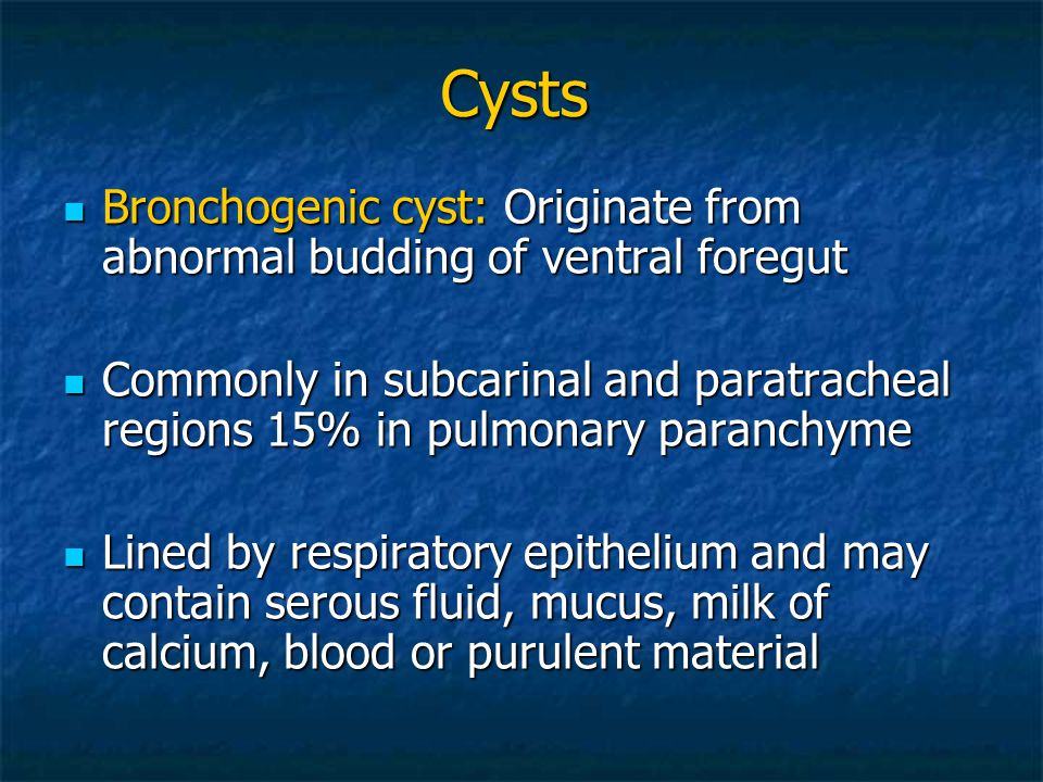 Cysts Bronchogenic cyst: Originate from abnormal budding of ventral foregut.