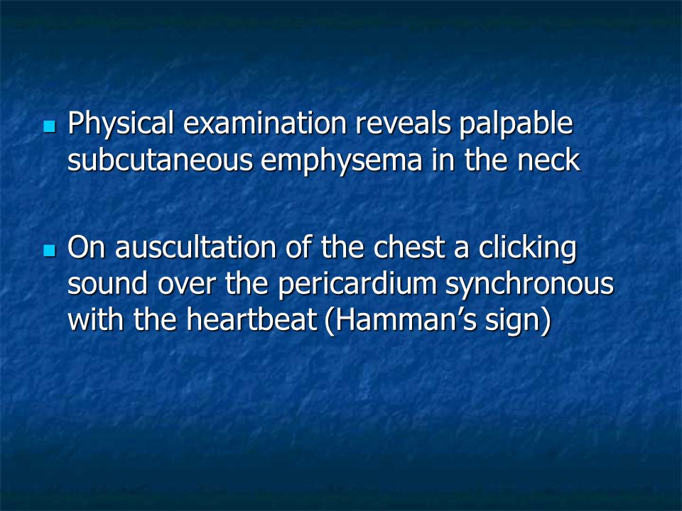 Physical examination reveals palpable subcutaneous emphysema in the neck