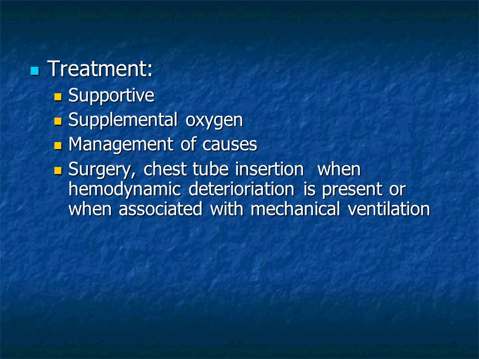 Treatment: Supportive Supplemental oxygen Management of causes