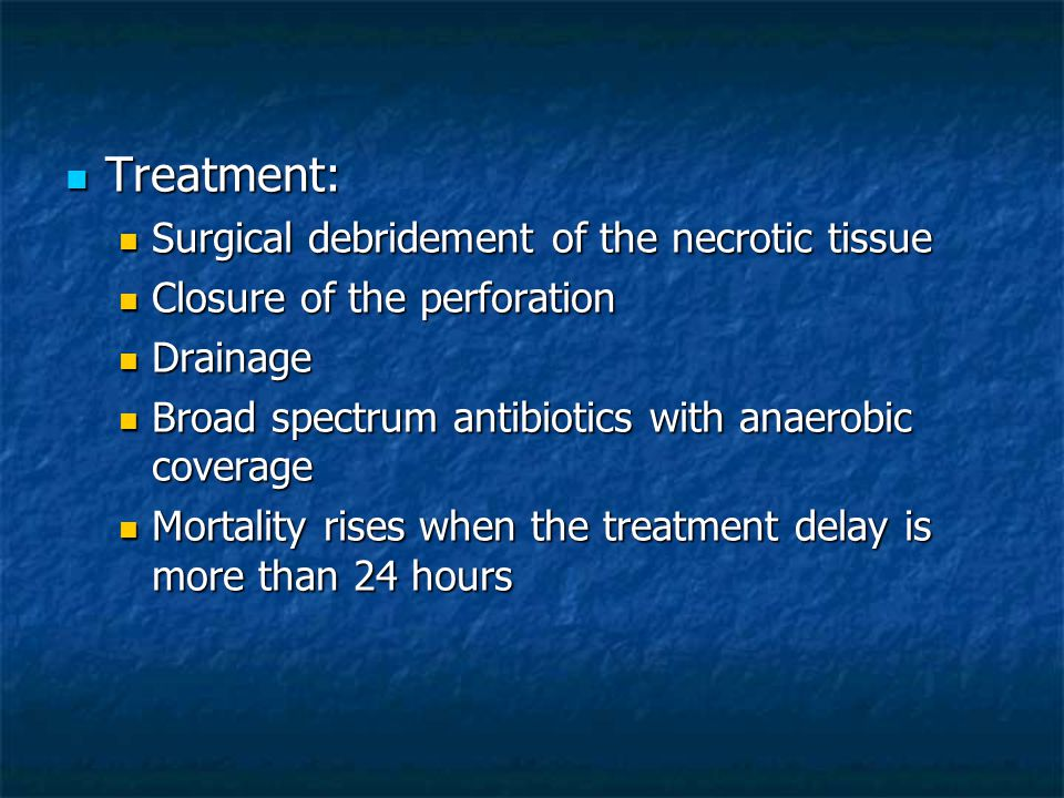 Treatment: Surgical debridement of the necrotic tissue