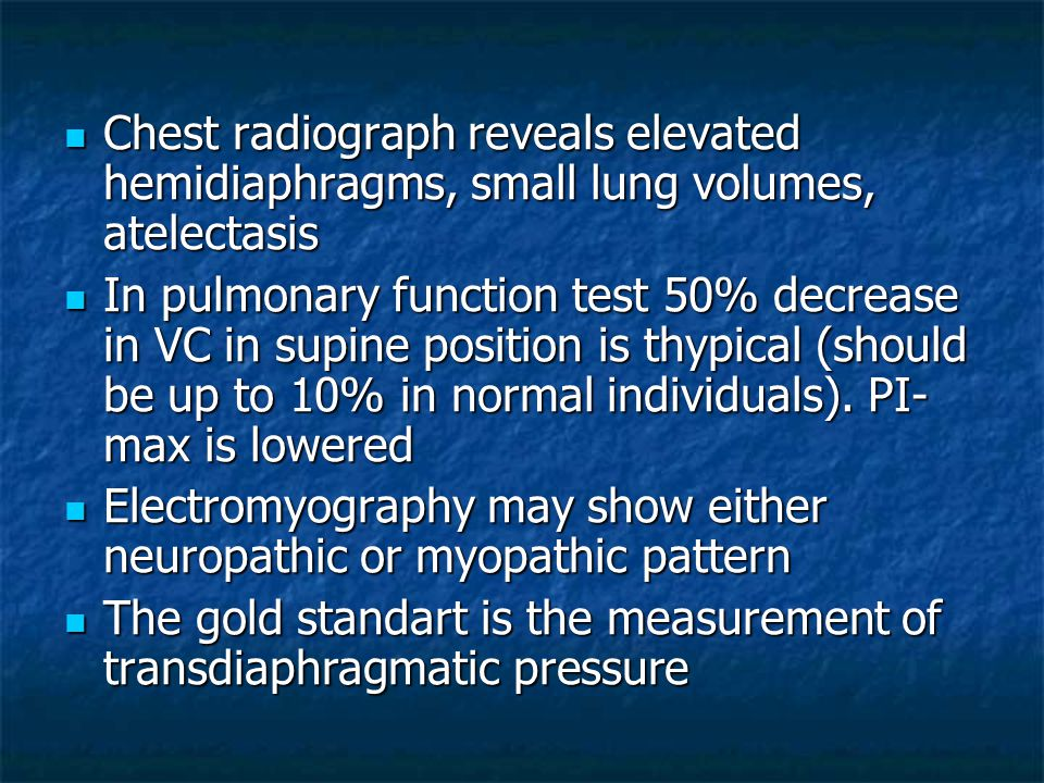 Chest radiograph reveals elevated hemidiaphragms, small lung volumes, atelectasis