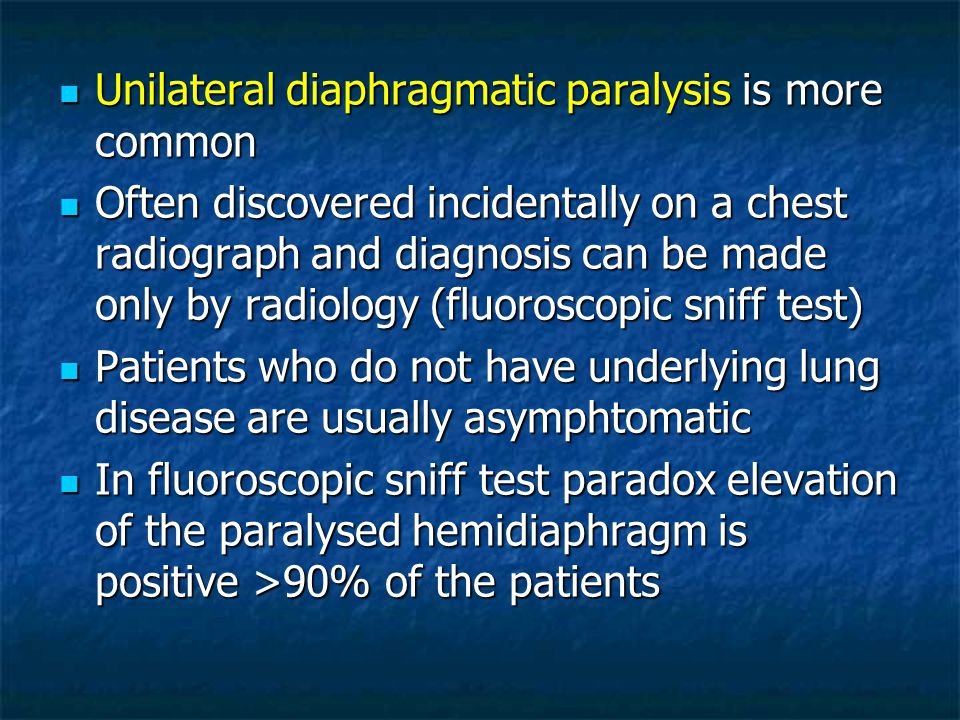 Unilateral diaphragmatic paralysis is more common
