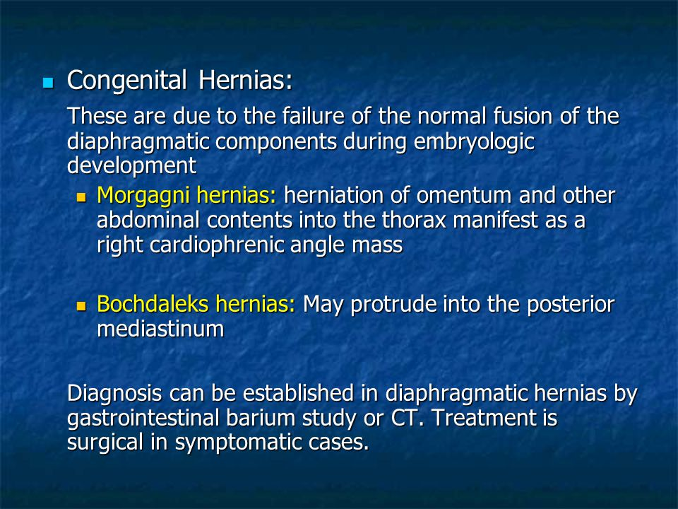 Congenital Hernias: These are due to the failure of the normal fusion of the diaphragmatic components during embryologic development.