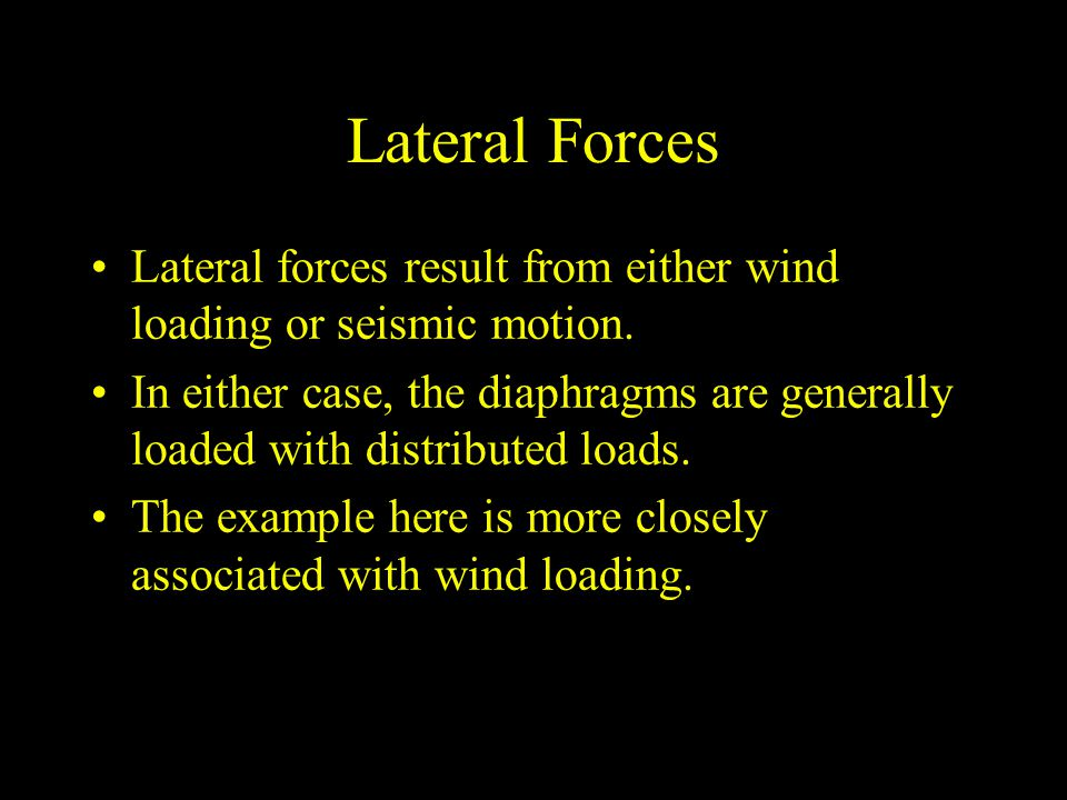 Lateral Forces Lateral forces result from either wind loading or seismic motion.