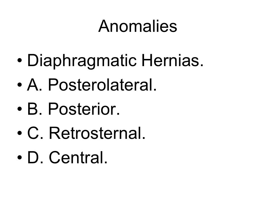 Anomalies Diaphragmatic Hernias. A. Posterolateral. B. Posterior. C. Retrosternal. D. Central.
