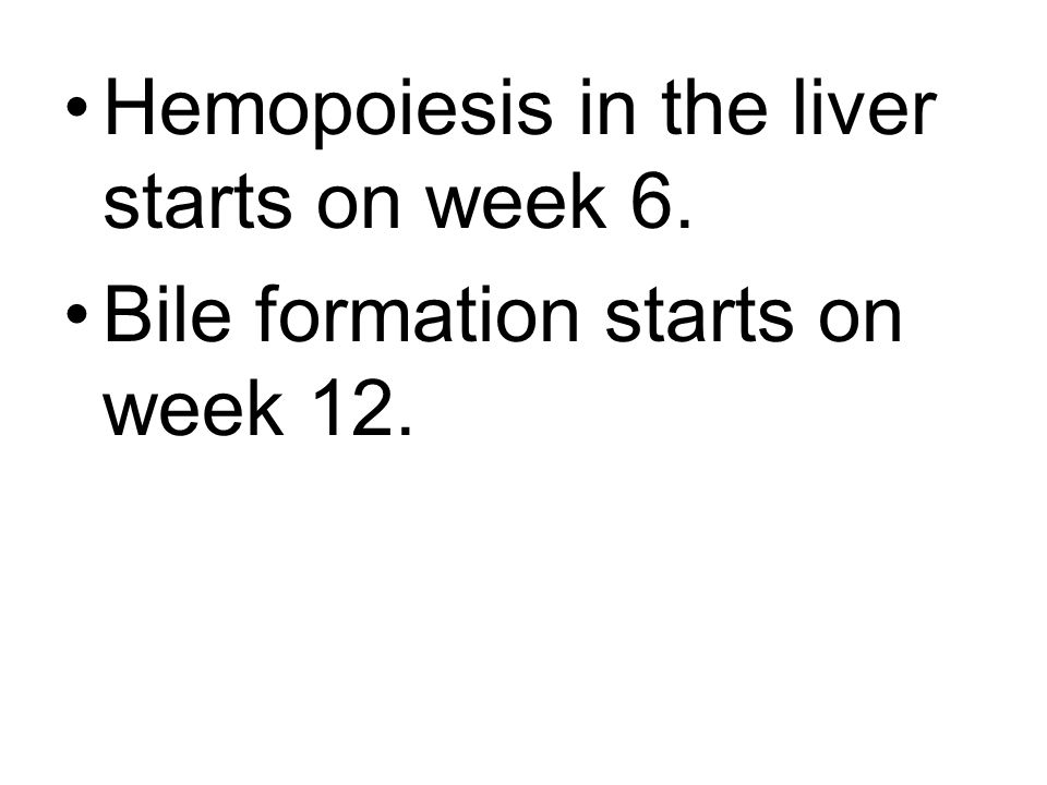 Hemopoiesis in the liver starts on week 6.