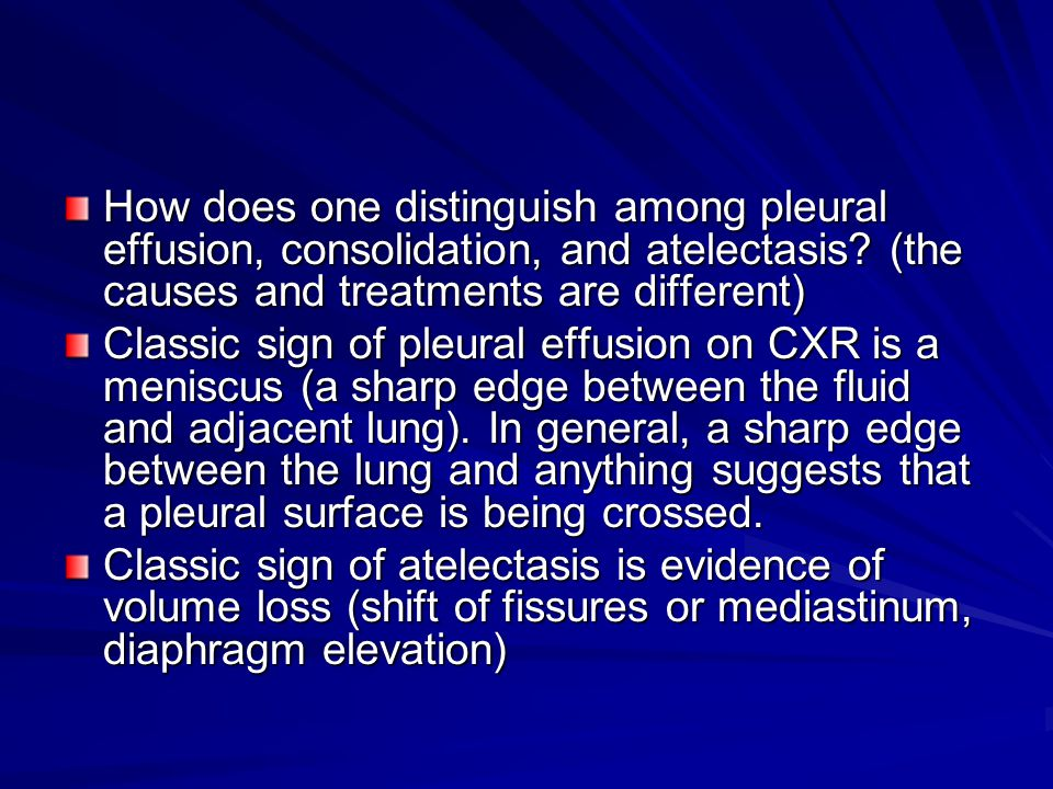 How does one distinguish among pleural effusion, consolidation, and atelectasis (the causes and treatments are different)
