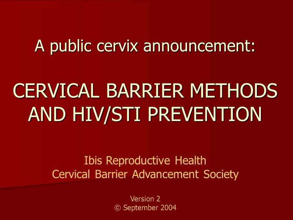A public cervix announcement: CERVICAL BARRIER METHODS AND HIV/STI PREVENTION