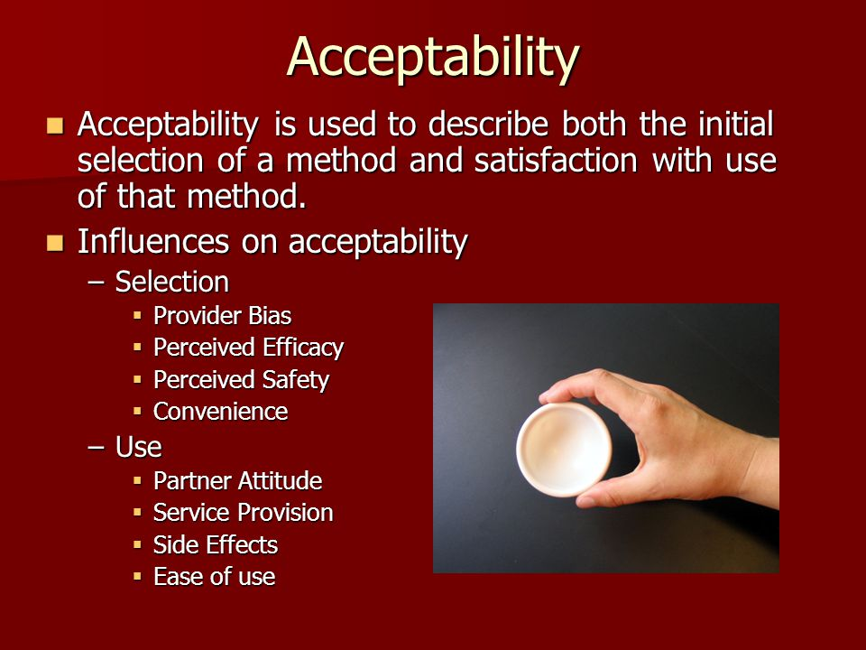 Acceptability Acceptability is used to describe both the initial selection of a method and satisfaction with use of that method.