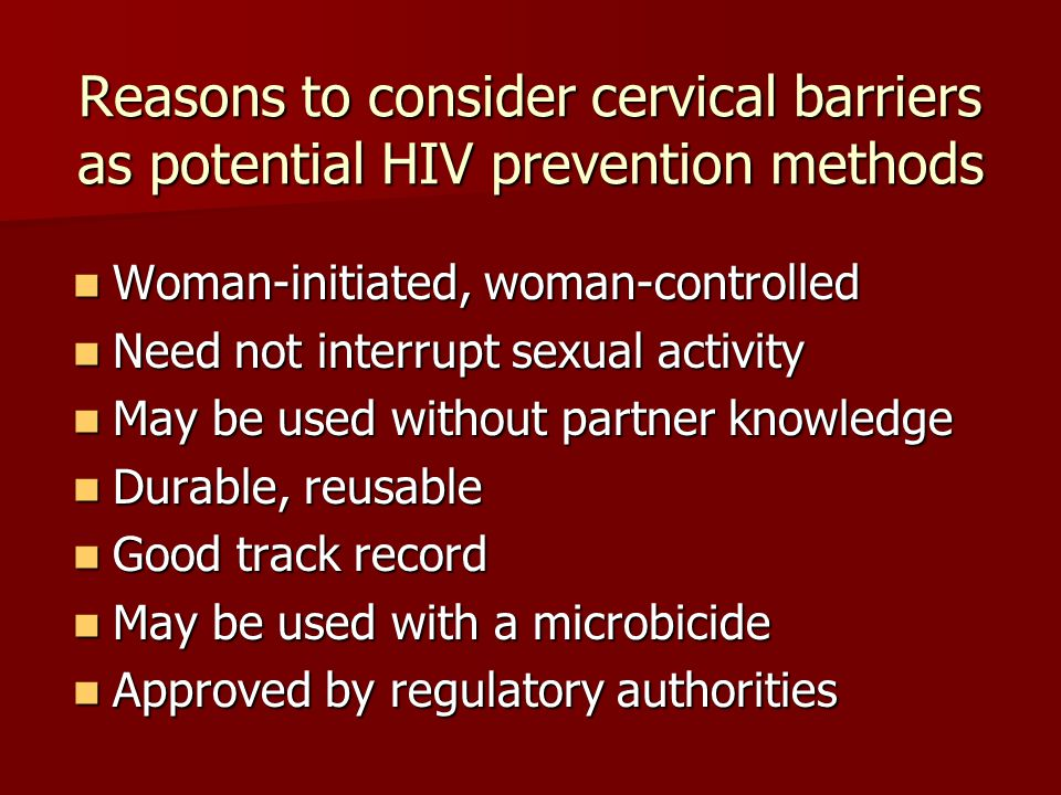 Reasons to consider cervical barriers as potential HIV prevention methods
