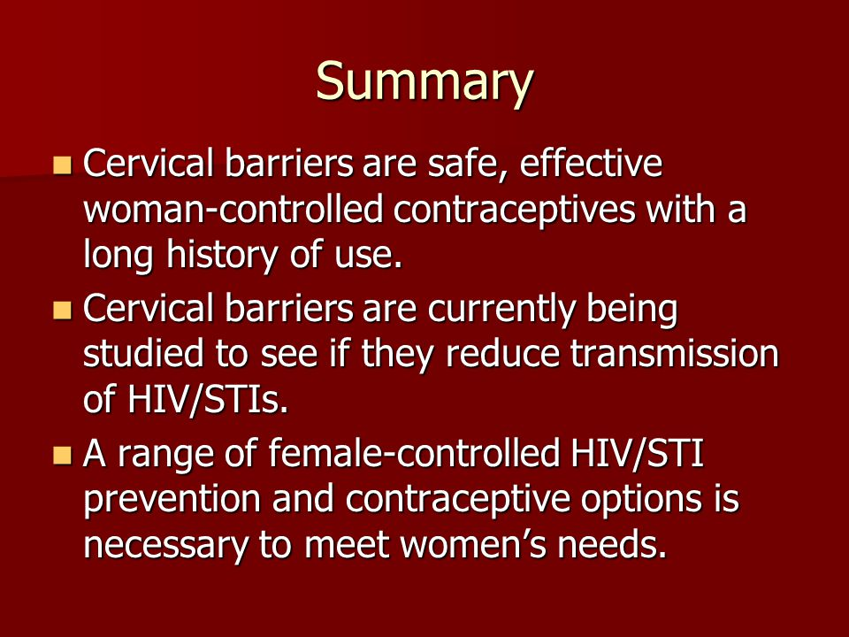 Summary Cervical barriers are safe, effective woman-controlled contraceptives with a long history of use.