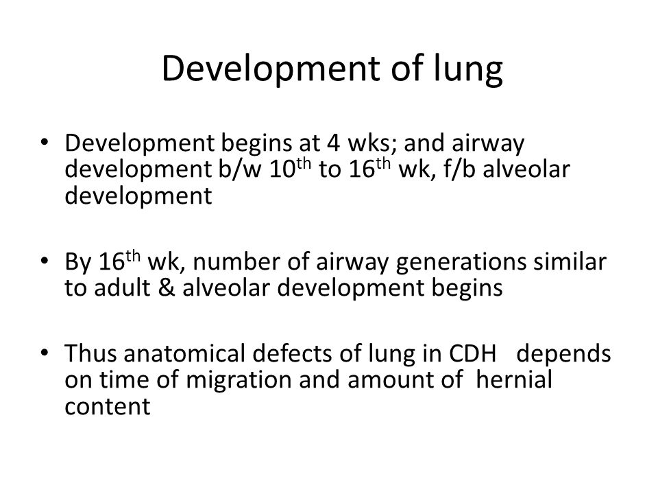 Development of lung Development begins at 4 wks; and airway development b/w 10th to 16th wk, f/b alveolar development.