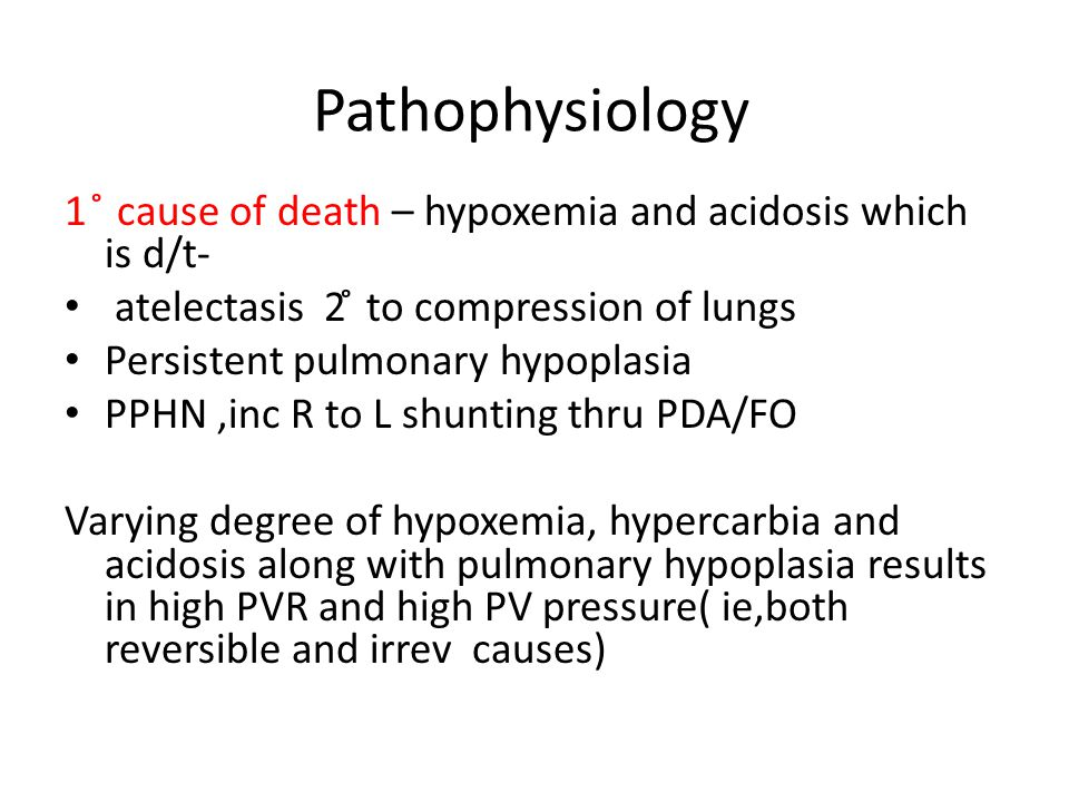 Pathophysiology 1 ̊ cause of death – hypoxemia and acidosis which is d/t- atelectasis 2 ̊ to compression of lungs.