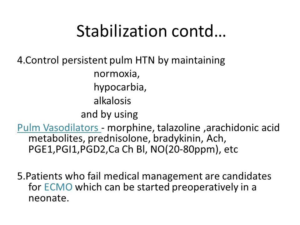 Stabilization contd… 4.Control persistent pulm HTN by maintaining