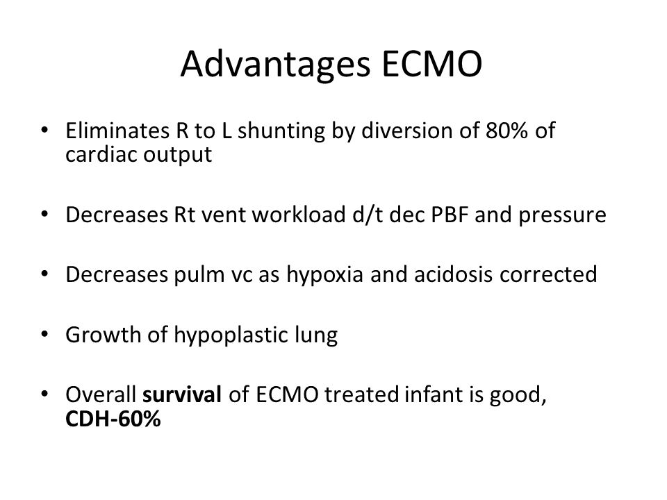 Advantages ECMO Eliminates R to L shunting by diversion of 80% of cardiac output. Decreases Rt vent workload d/t dec PBF and pressure.