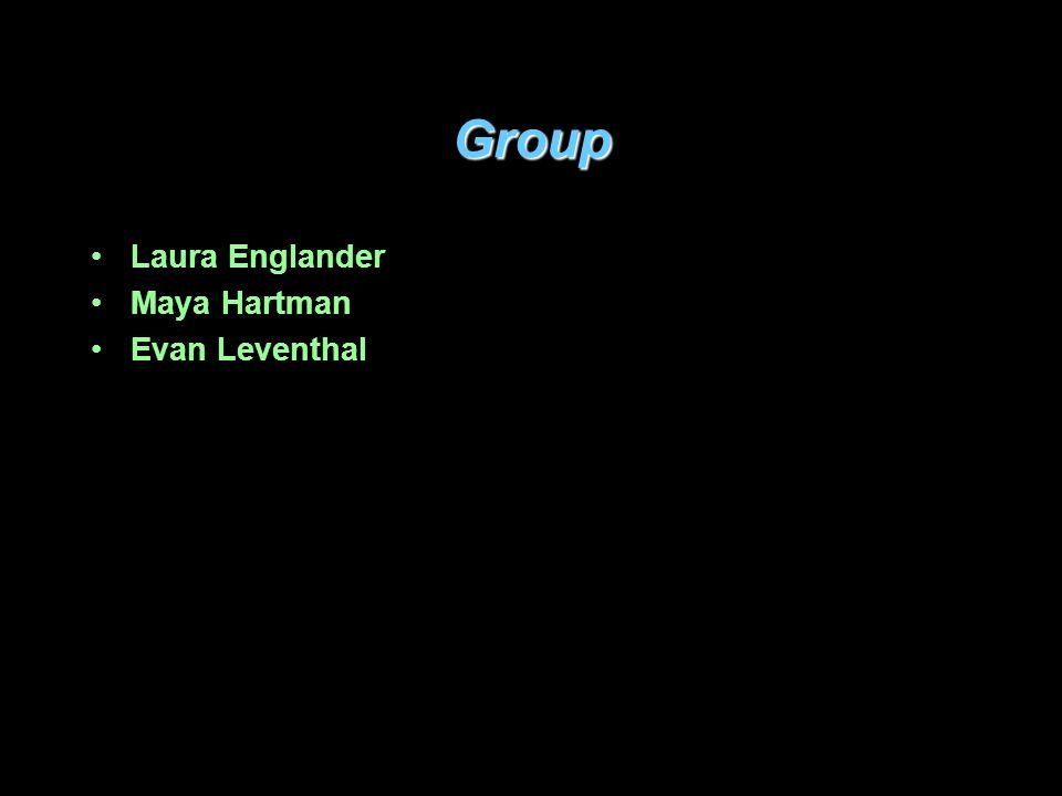 Group Laura Englander Maya Hartman Evan Leventhal