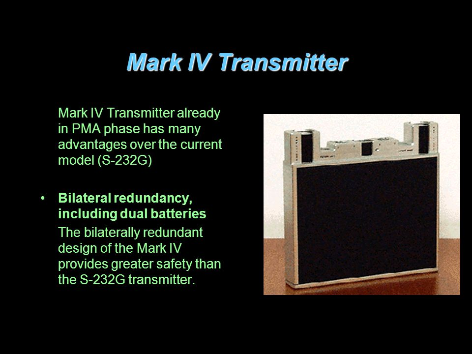 Mark IV Transmitter Mark IV Transmitter already in PMA phase has many advantages over the current model (S-232G)
