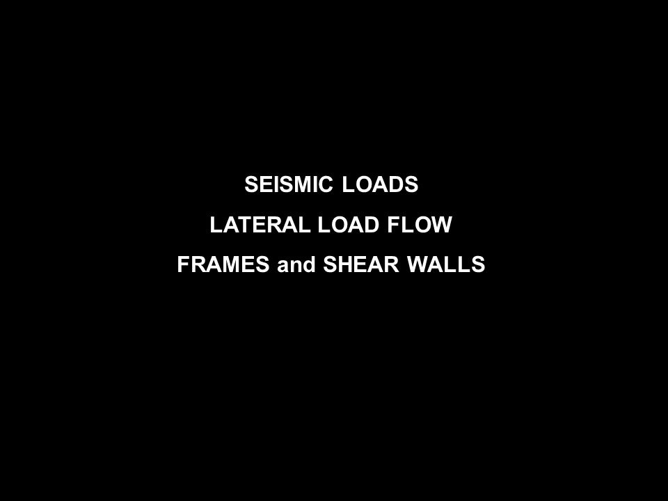 SEISMIC LOADS LATERAL LOAD FLOW FRAMES and SHEAR WALLS