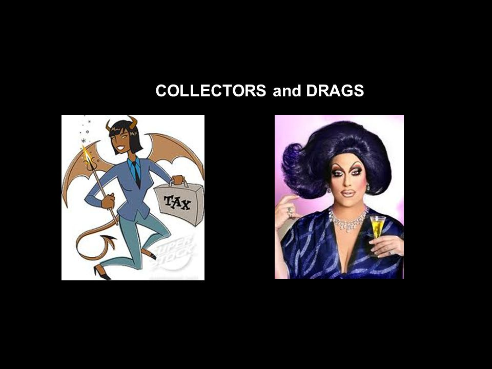 COLLECTORS and DRAGS