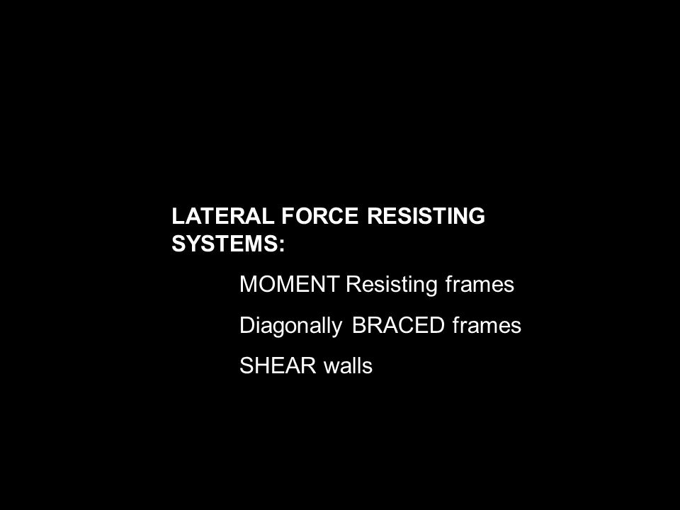 LATERAL FORCE RESISTING SYSTEMS: