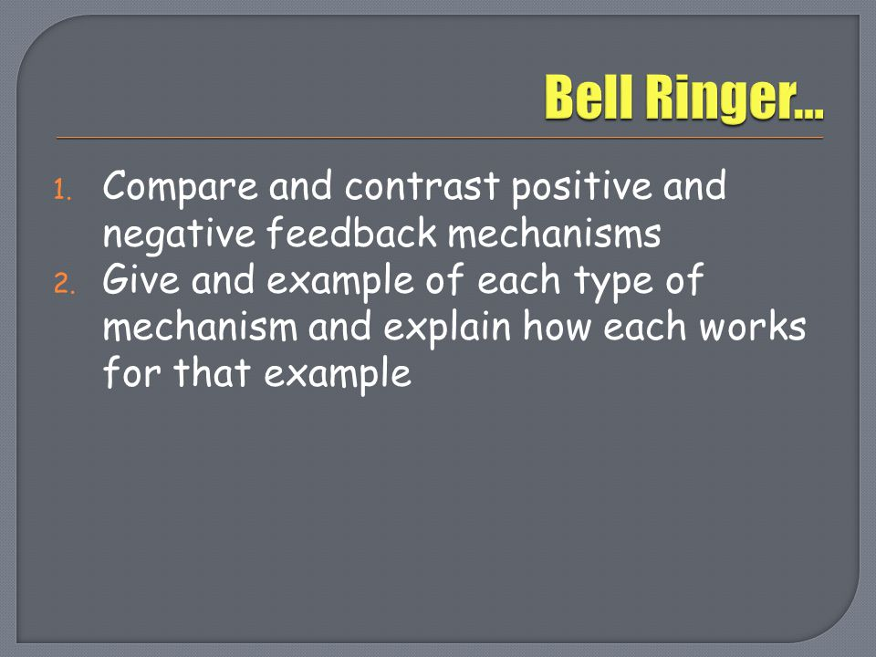 Bell Ringer… Compare and contrast positive and negative feedback mechanisms.