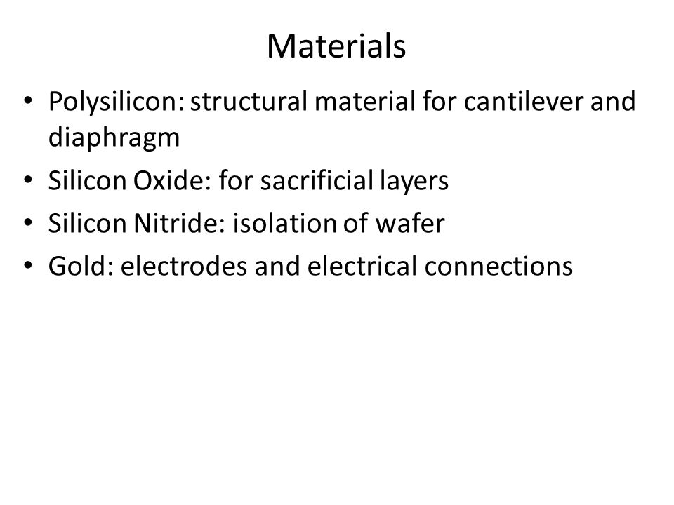 Materials Polysilicon: structural material for cantilever and diaphragm. Silicon Oxide: for sacrificial layers.