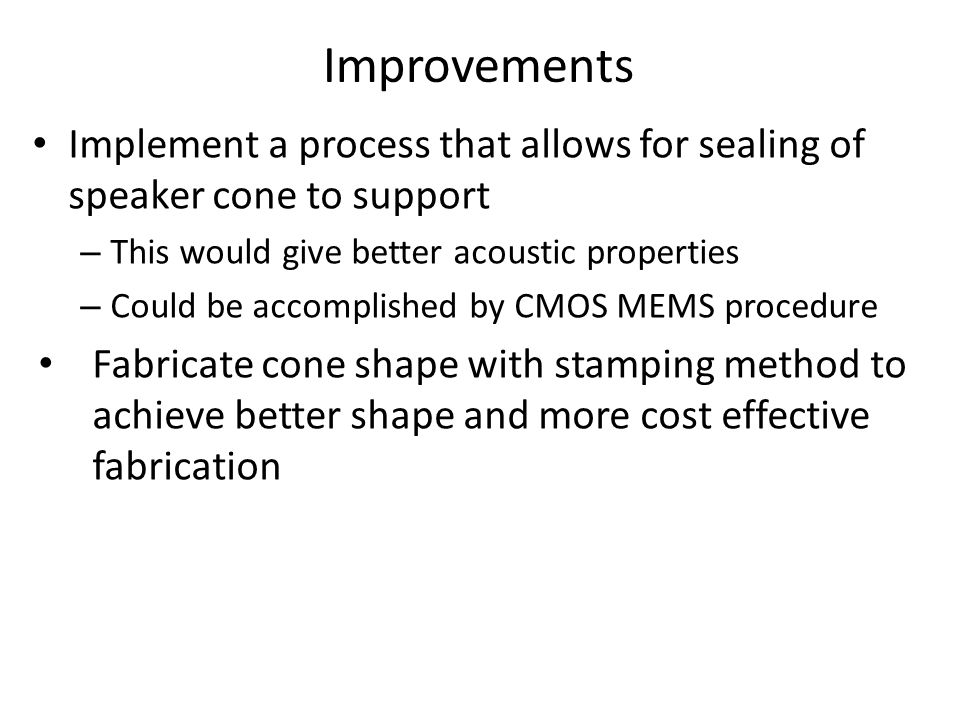 Improvements Implement a process that allows for sealing of speaker cone to support. This would give better acoustic properties.