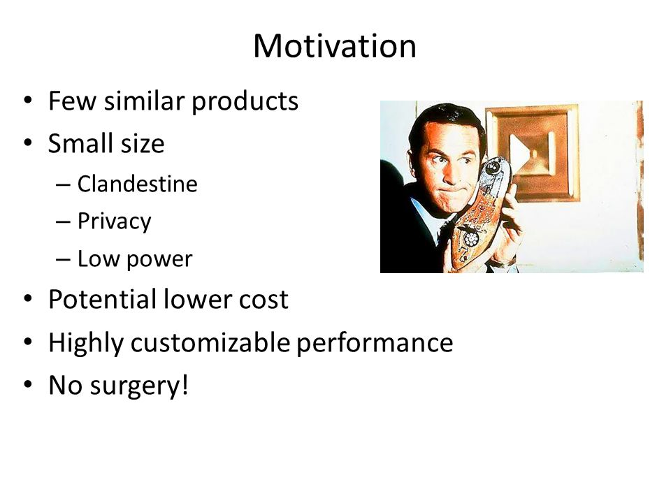 Motivation Few similar products Small size Potential lower cost