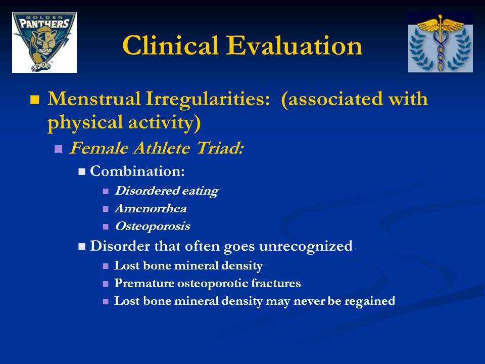Clinical Evaluation Menstrual Irregularities: (associated with physical activity) Female Athlete Triad: